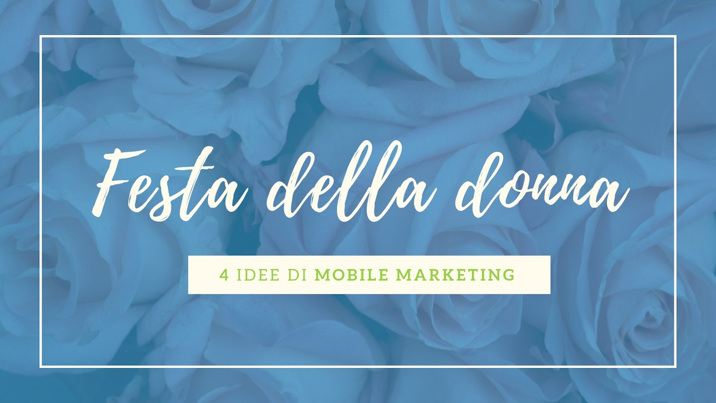 Mobile marketing efficace per la festa della donna : 4 idee